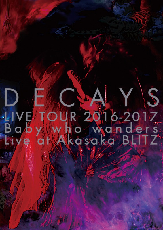 DECAYS LIVE TOUR 2016-2017 Baby who wanders Live at Akasaka BLITZ【限定盤】
