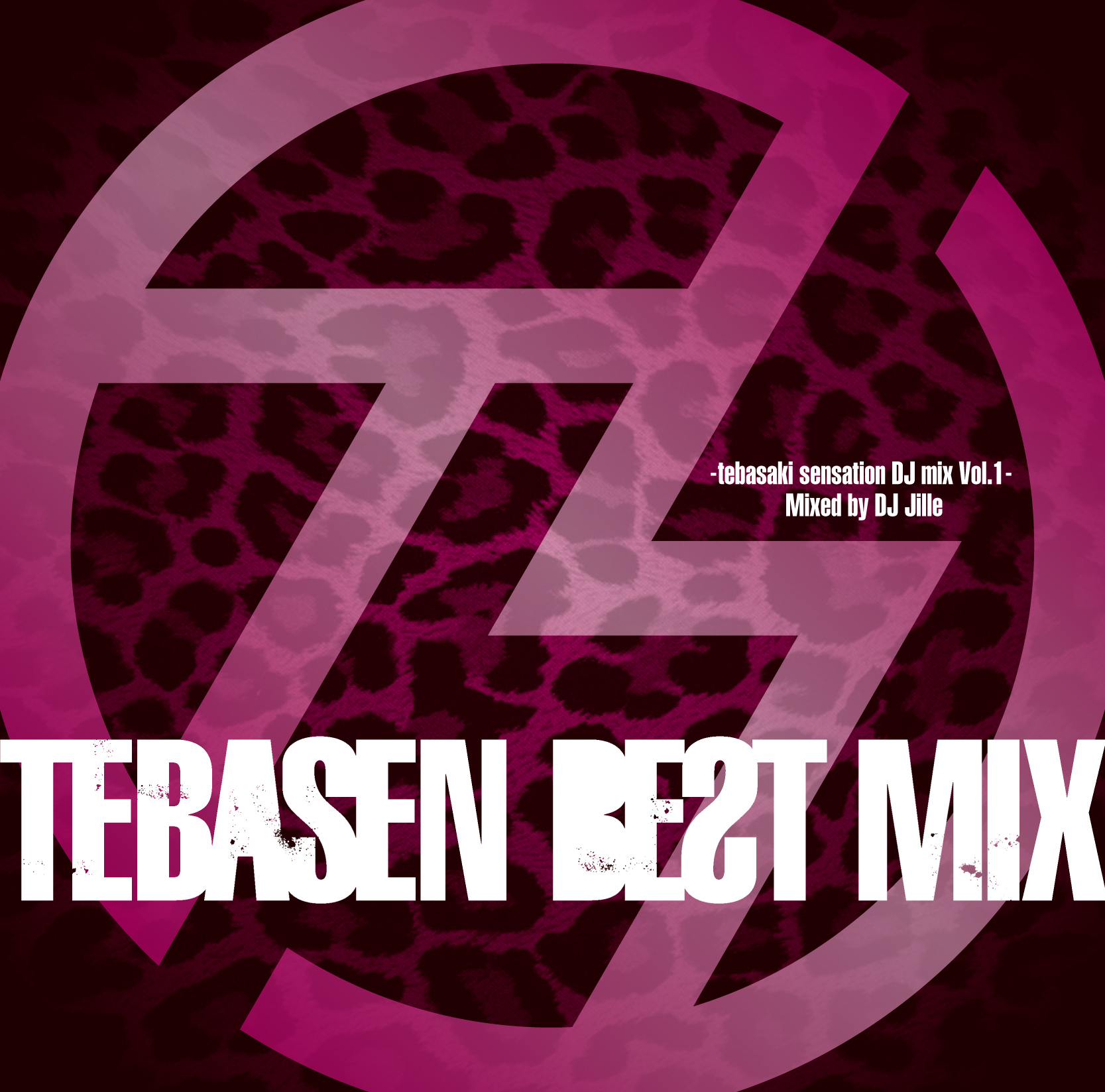 TEBASEN BEST MIX -tebasaki sensation DJ mix Vol.1- Mixed by DJ Jille